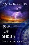 Isle of Spirits (Keys Trilogy Book 2) - Anna Roberts
