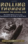 Rolling Thunder against the Rising Sun: The Combat History of U.S. Army Tank Battalions in the Pacific in WWII - Gene Eric Salecker