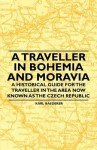 A Traveller in Bohemia and Moravia - A Historical Guide for the Traveller in the Area Now Known as the Czech Republic - Karl Baedeker
