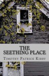 The Seething Place - Timothy Patrick Kirby