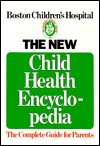The New Child Health Encyclopedia: The Complete Guide for Parents - Boston Children's Hospital