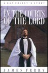 In the Courts of the Lord: A Gay Priest's Story - James Ferry, Ferry