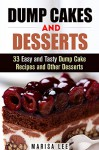 Dump Cakes and Desserts: 33 Easy and Tasty Dump Cake Recipes and Other Desserts (Quick & Easy Desserts) - Marisa Lee