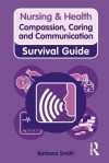 Nursing & Health Survival Guide: Compassion, Caring and Communication - Barbara Smith