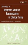 The Theory of Response-Adaptive Randomization in Clinical Trials - Feifang Hu, William F. Rosenberger