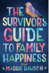 The Survivor's Guide to Family Happiness - Maddie Dawson