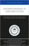 Understanding IP for Executives: Top Attorneys on Protecting & Capitalizing on Your Company's Intellectual Property Assets - Aspatore Books
