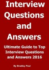 Ultimate Guide to Top Interview Questions and Answers 2016: How To Find Job Get Hired & Find Success - Bradley Paul