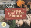 The New Blue Ridge Cookbook: Authentic Recipes from Virginia's Highlands to North Carolina's Mountains - Elizabeth Wiegand
