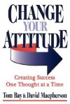 Change Your Attitude - tom bay, David Macpherson
