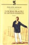 I giorni fragili di Arthur Rimbaud - Philippe Besson, Francesco Bruno