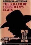 The Killer Of Horseman's Flats - Rosemary Anne Sisson