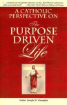 A Catholic Perspective on the Purpose Driven Life - Joseph M. Champlin