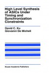 High Level Synthesis of Asics Under Timing and Synchronization Constraints - David C. Ku