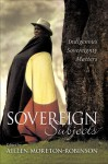 Sovereign Subjects: Indigenous Sovereignty Matters - Aileen Moreton-Robinson