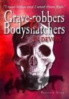 Grave Robbers And Bodysnatchers In Devon - Patricia Gray