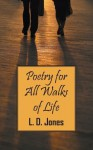 Poetry for All Walks of Life - L D Jones