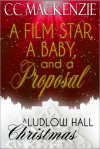 A FILM STAR, A BABY, AND A PROPOSAL (Ludlow Hall Christmas Special) - C.C. MacKenzie