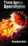 Time Jump: Apocalypse - Brandon Barr