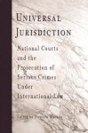 Universal Jurisdiction: National Courts And The Prosecution Of Serious Crimes Under International Law - Stephen Macedo