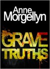 Grave Truths - Anne Morgellyn