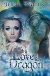 For The Love Of Her Dragon (Dragon Guard Series Book 4) - Julia Mills, Lisa Miller, Linda Boulanger