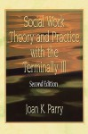 Social Work Theory and Practice with the Terminally Ill - Joan K Parry