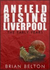 Anfield Rising: Liverpool The Early Years - Brian Belton