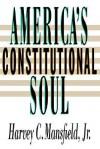 America's Constitutional Soul - Harvey C. Mansfield Jr.