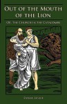 Out of the Mouth of the Lion: Or, the Church in the Catacombs - Emma Leslie, Gunston Felter, Heath Butterworth
