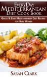 Everyday Mediterranean Diet Cook Book Quick & Easy Mediterranean Diet Recipes for Busy Women - Sarah Clark