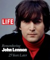 Life: Remembering John Lennon: 25 Years Later - Life Magazine
