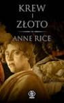 Krew i złoto - Anne Rice, Robert Lipski