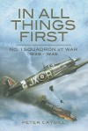 In All Things First: No. 1 Squadron at War 1939-45 - Peter Caygill