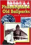 Philadelphia'S Old Ballparks C - Rich Westcott