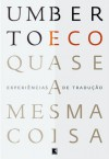 Quase a mesma coisa: experiências de tradução - Umberto Eco, Eliana Aguiar