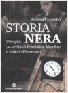 Storia Nera: Bologna, La Verità Di Francesca Mambro E Valerio Fioravanti - Andrea Colombo