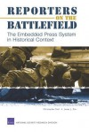 Reporters on the Battlefield: The Embedded Press System in Historical Context: The Embedded Press System in Historical Context - Christopher Paul, Russell W. Glenn