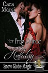 Her Frog Prince Holiday: Snow Globe Magic Book 2 - Cara Marsi