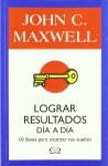 LOGRAR RESULTADOS DIA A DIA (Spanish Edition) - John C. Maxwell