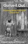 Gurued Out: Parenting When Parenting Gurus Fail - Gabriel Diamond, Sarah Diamond