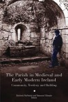 The Parish in Medieval and Early Modern Ireland - Elizabeth Fitzpatrick, Charles Doherty, Raymond Gillespie