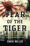 Year of the Tiger: A wartime secret in Singapore triggers a global bioterrorism nightmare by David Miller (2013-02-16) - David Miller