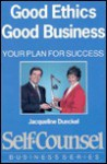 Good Ethics-Good Business: Your Plan for Success - Jacqueline Dunckel