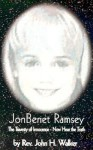 JonBenet Ramsey: The Travesty of Innocence - Now Hear the Truth - John H. Walker