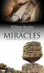Miracles: What the Bible Tells Us about Jesus' Miracles - William Barclay, Kenneth Steven