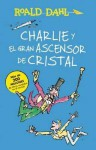 Charlie y el ascensor de cristal / Charlie and the Great Glass Elevator: COLECCIÓN DAHL (Spanish Edition) - Roald Dahl