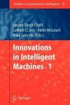 Innovations in Intelligent Machines - 1 - Javaan Singh Chahl, Lakhmi C. Jain, Akiko Mizutani
