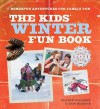 The Kids' Winter Fun Book: Homespun Adventures for Family Fun - Claire Gillman, Sam Martin