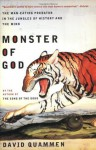 Monster of God: The Man-Eating Predator in the Jungles of History and the Mind - David Quammen